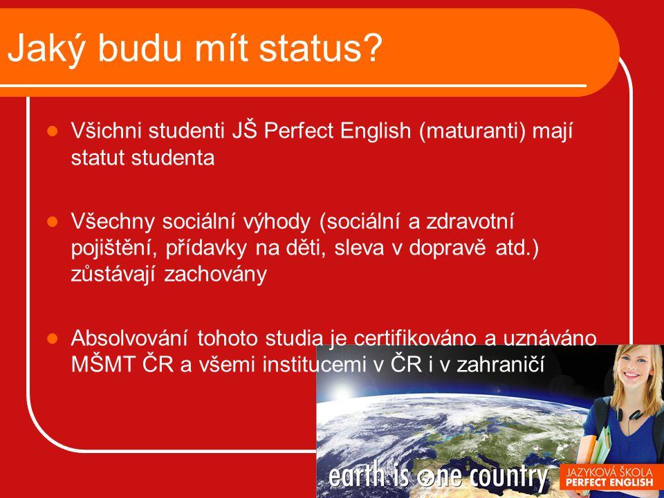 Jaký budu mít status? Všichni studenti JŠ Perfect English (maturanti) mají statut studenta Všechny sociální výhody (sociální a zdravotní pojištění, př