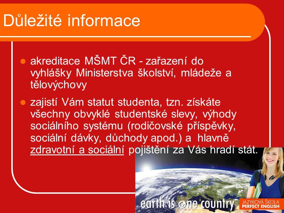 Důležité informace akreditace MŠMT ČR - zařazení do vyhlášky Ministerstva školství, mládeže a tělovýchovy zajistí Vám statut studenta, tzn. získáte vš