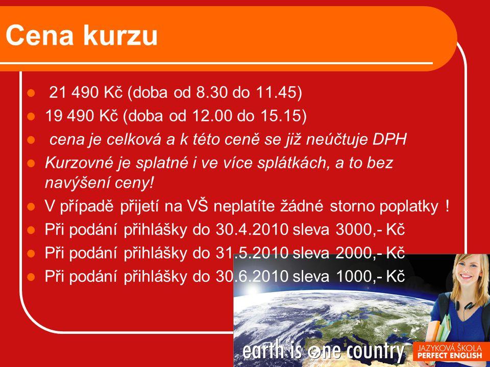 Cena kurzu 21 490 Kč (doba od 8.30 do 11.45) 19 490 Kč (doba od 12.00 do 15.15) cena je celková a k této ceně se již neúčtuje DPH Kurzovné je splatné i ve více splátkách, a to bez navýšení ceny.