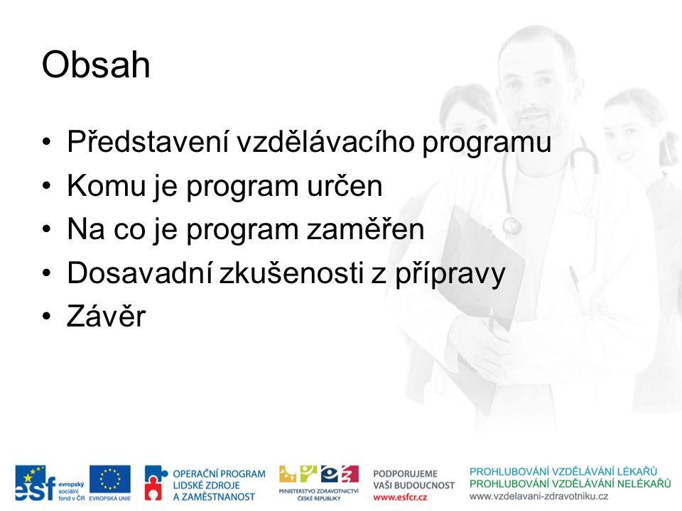 Obsah Představení vzdělávacího programu Komu je program určen Na co je program zaměřen Dosavadní zkušenosti z přípravy Závěr