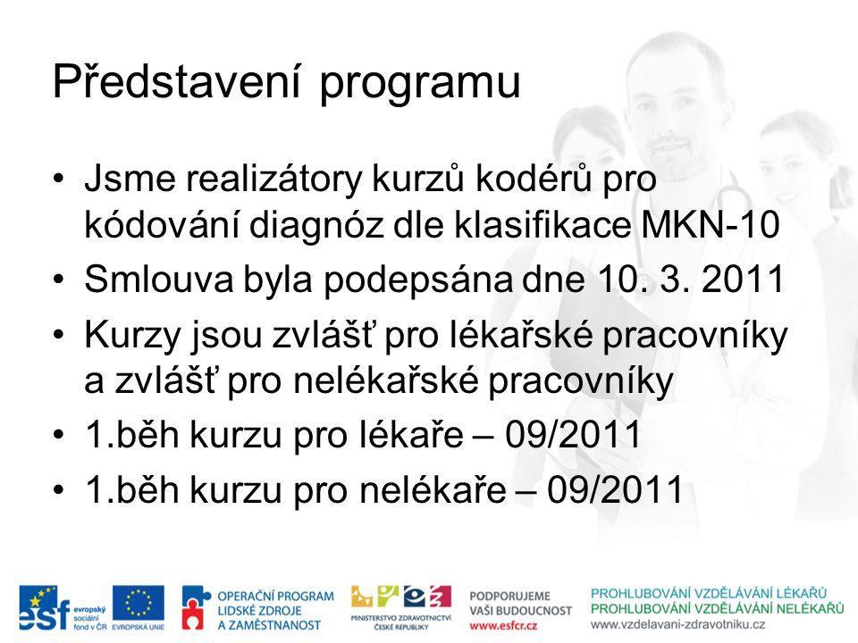Představení programu Jsme realizátory kurzů kodérů pro kódování diagnóz dle klasifikace MKN-10 Smlouva byla podepsána dne 10. 3. 2011 Kurzy jsou zvláš