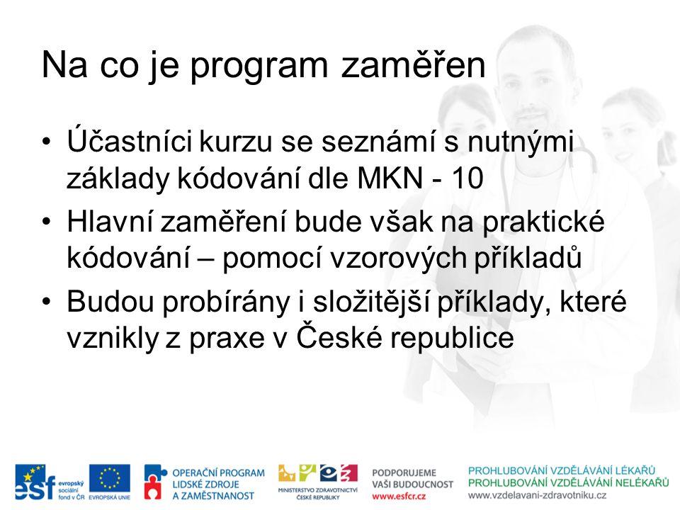 Na co je program zaměřen Účastníci kurzu se seznámí s nutnými základy kódování dle MKN - 10 Hlavní zaměření bude však na praktické kódování – pomocí v