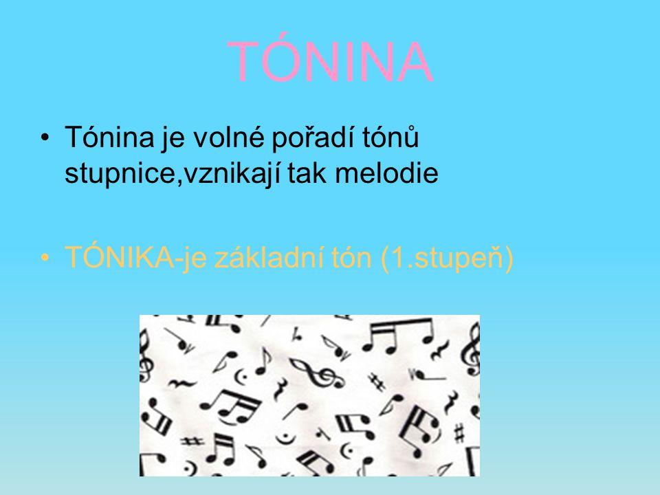 TÓNINA Tónina je volné pořadí tónů stupnice,vznikají tak melodie TÓNIKA-je základní tón (1.stupeň)
