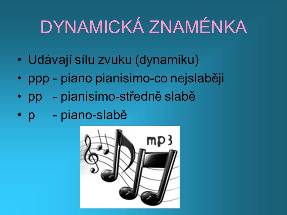 DYNAMICKÁ ZNAMÉNKA Udávají sílu zvuku (dynamiku) ppp - piano pianisimo-co nejslaběji pp - pianisimo-středně slabě p - piano-slabě