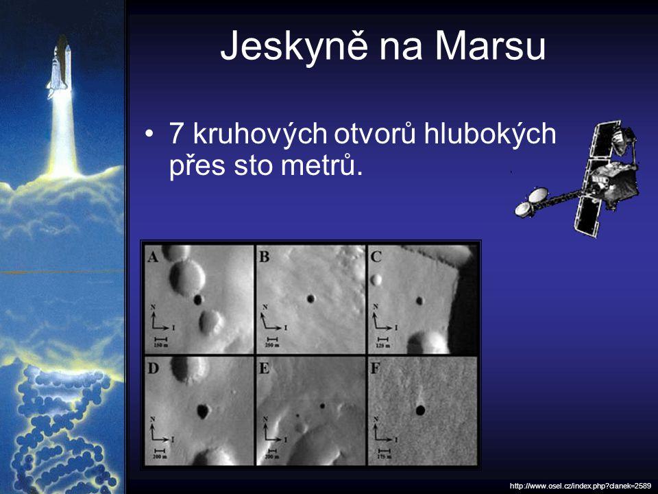 Jeskyně na Marsu 7 kruhových otvorů hlubokých přes sto metrů. http://www.osel.cz/index.php?clanek=2589