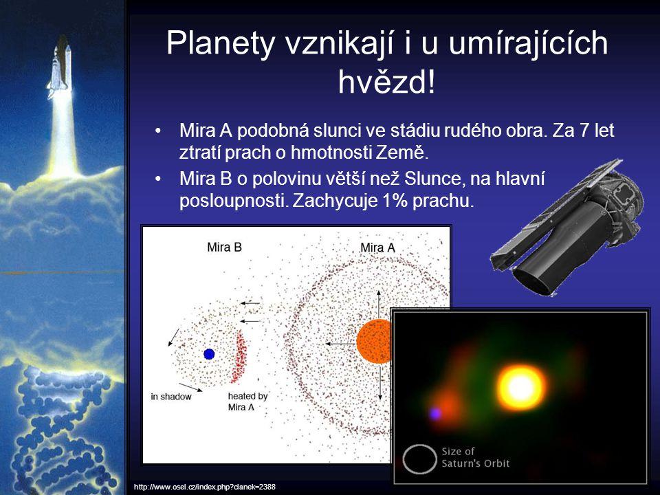 Planety vznikají i u umírajících hvězd! Mira A podobná slunci ve stádiu rudého obra. Za 7 let ztratí prach o hmotnosti Země. Mira B o polovinu větší n