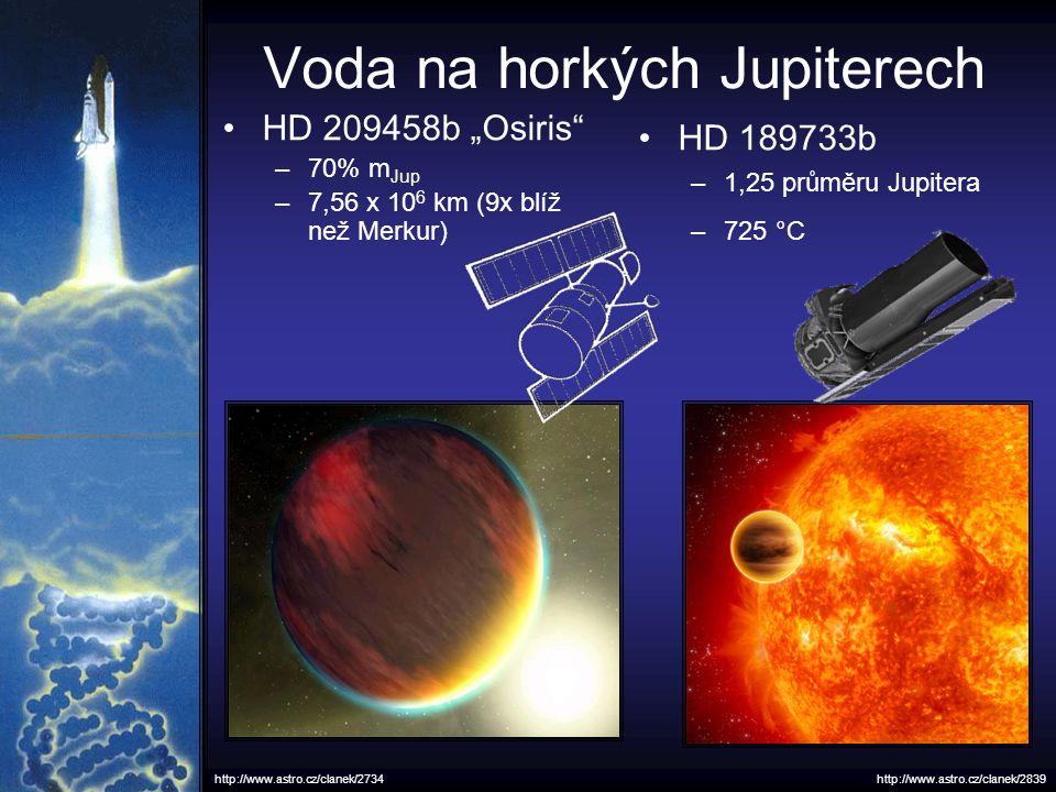 "Voda na horkých Jupiterech HD 209458b ""Osiris"" –70% m Jup –7,56 x 10 6 km (9x blíž než Merkur) HD 189733b –1,25 průměru Jupitera –725 °C http://www.as"