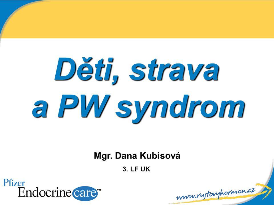 Děti, strava a PW syndrom Mgr. Dana Kubisová 3. LF UK