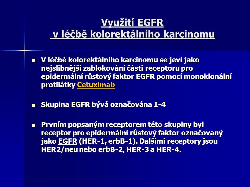 Využití EGFR v léčbě kolorektálního karcinomu V léčbě kolorektálního karcinomu se jeví jako nejslibnější zablokování části receptoru pro epidermální r