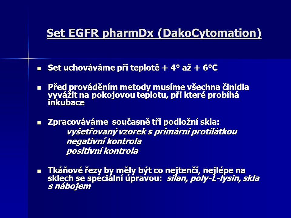 Set EGFR pharmDx (DakoCytomation) Set uchováváme při teplotě + 4° až + 6°C Set uchováváme při teplotě + 4° až + 6°C Před prováděním metody musíme všec