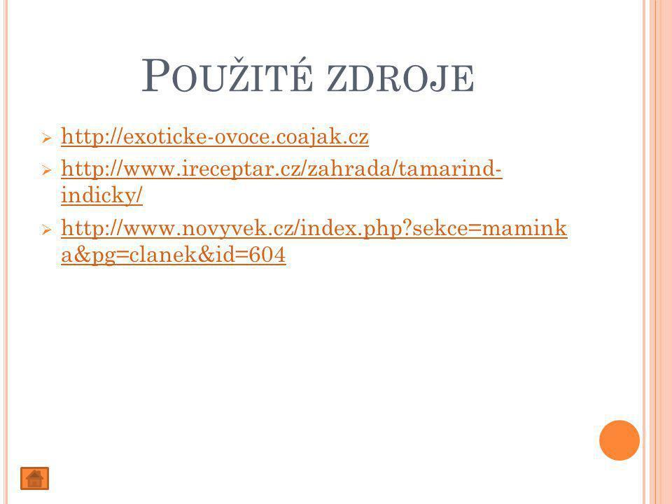 P OUŽITÉ ZDROJE  http://exoticke-ovoce.coajak.cz http://exoticke-ovoce.coajak.cz  http://www.ireceptar.cz/zahrada/tamarind- indicky/ http://www.ireceptar.cz/zahrada/tamarind- indicky/  http://www.novyvek.cz/index.php sekce=mamink a&pg=clanek&id=604 http://www.novyvek.cz/index.php sekce=mamink a&pg=clanek&id=604