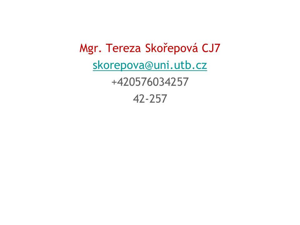 Mgr. Tereza Skořepová CJ7 skorepova@uni.utb.cz +420576034257 42-257