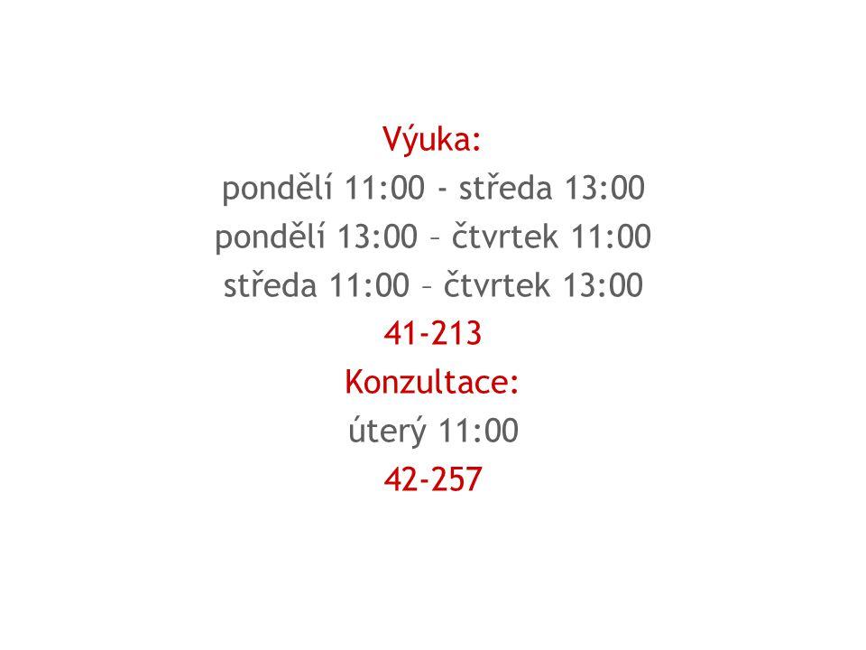 Výuka: pondělí 11:00 - středa 13:00 pondělí 13:00 – čtvrtek 11:00 středa 11:00 – čtvrtek 13:00 41-213 Konzultace: úterý 11:00 42-257