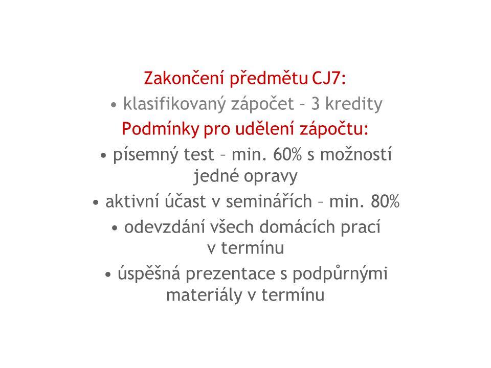 Zakončení předmětu CJ7: klasifikovaný zápočet – 3 kredity Podmínky pro udělení zápočtu: písemný test – min.