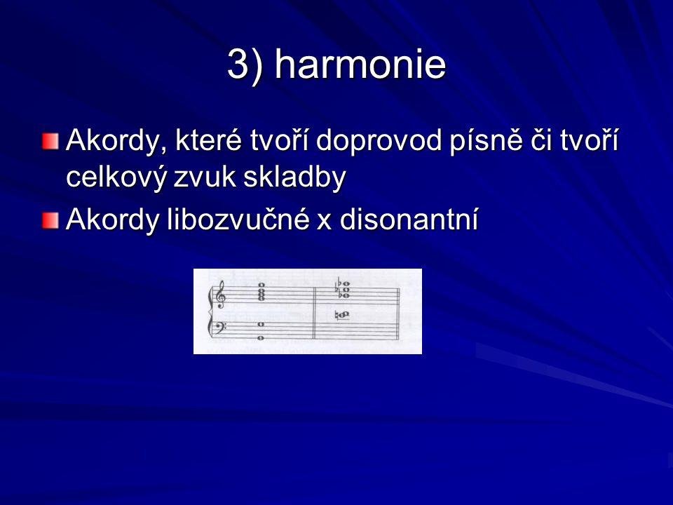 3) harmonie Akordy, které tvoří doprovod písně či tvoří celkový zvuk skladby Akordy libozvučné x disonantní
