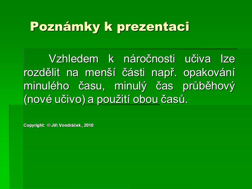 Poznámky k prezentaci Poznámky k prezentaci Vzhledem k náročnosti učiva lze rozdělit na menší části např.