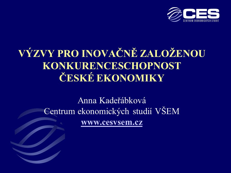 VÝZVY PRO INOVAČNĚ ZALOŽENOU KONKURENCESCHOPNOST ČESKÉ EKONOMIKY Anna Kadeřábková Centrum ekonomických studií VŠEM www.cesvsem.cz www.cesvsem.cz