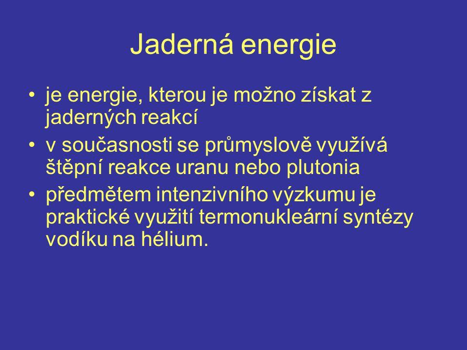 je energie, kterou je možno získat z jaderných reakcí v současnosti se průmyslově využívá štěpní reakce uranu nebo plutonia předmětem intenzivního výz