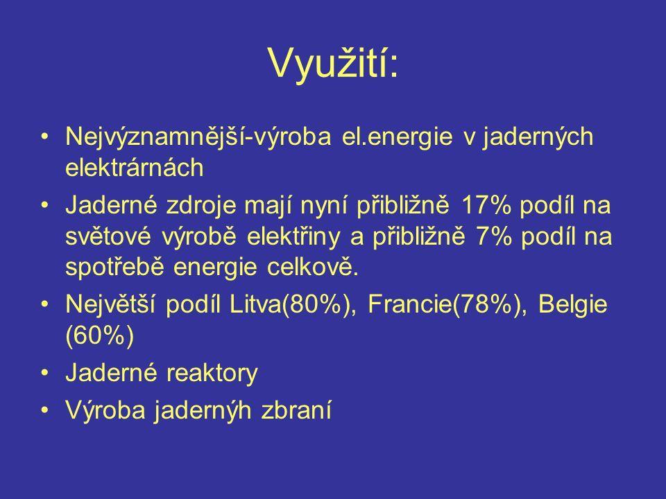 Využití: Nejvýznamnější-výroba el.energie v jaderných elektrárnách Jaderné zdroje mají nyní přibližně 17% podíl na světové výrobě elektřiny a přibližn