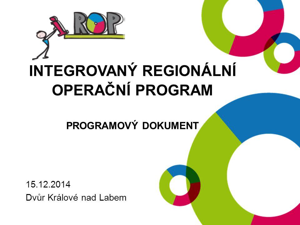 INTEGROVANÝ REGIONÁLNÍ OPERAČNÍ PROGRAM PROGRAMOVÝ DOKUMENT 15.12.2014 Dvůr Králové nad Labem