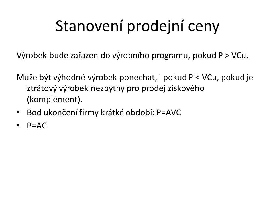 Stanovení prodejní ceny Výrobek bude zařazen do výrobního programu, pokud P > VCu. Může být výhodné výrobek ponechat, i pokud P < VCu, pokud je ztráto