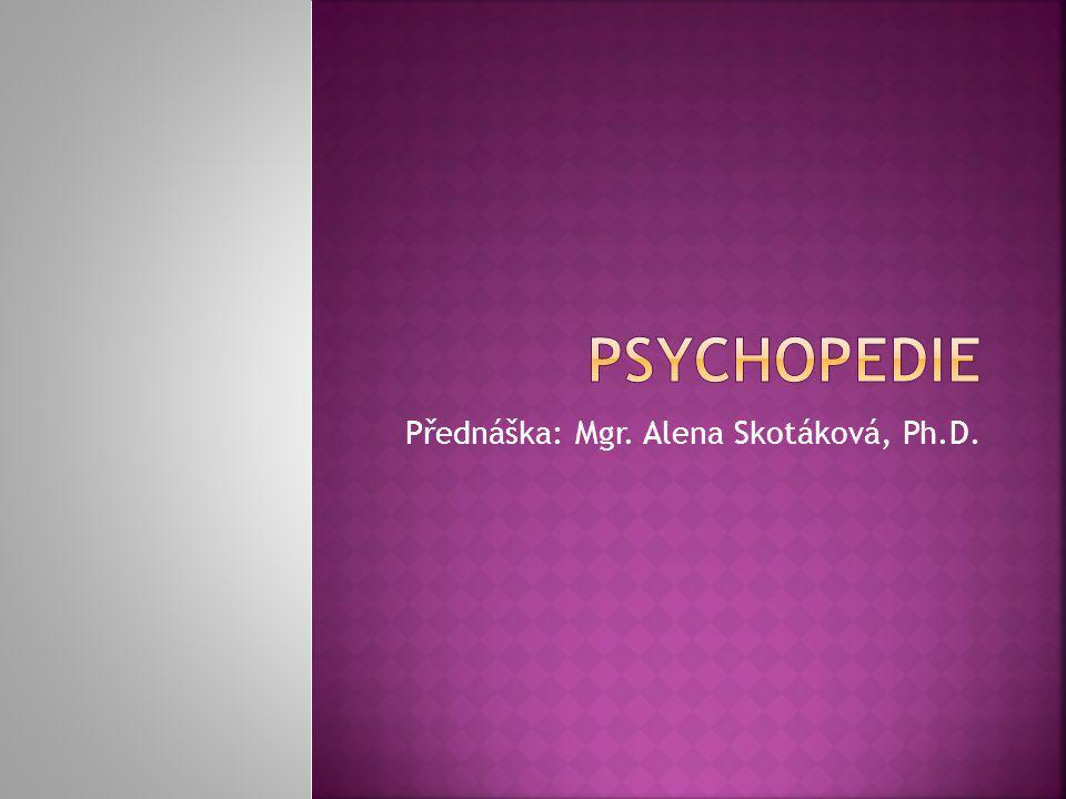  Psychopedie, pedagogika osob s mentálním postižením – speciálněpedagogická disciplína, která se zabývá problematikou edukace, podpory a poskytování služeb osobám s mentálním postižením v jednotlivých fázích jejich života.