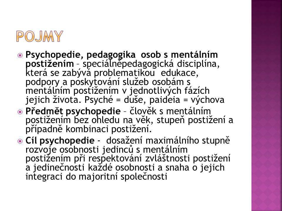  Psychopedie, pedagogika osob s mentálním postižením – speciálněpedagogická disciplína, která se zabývá problematikou edukace, podpory a poskytování