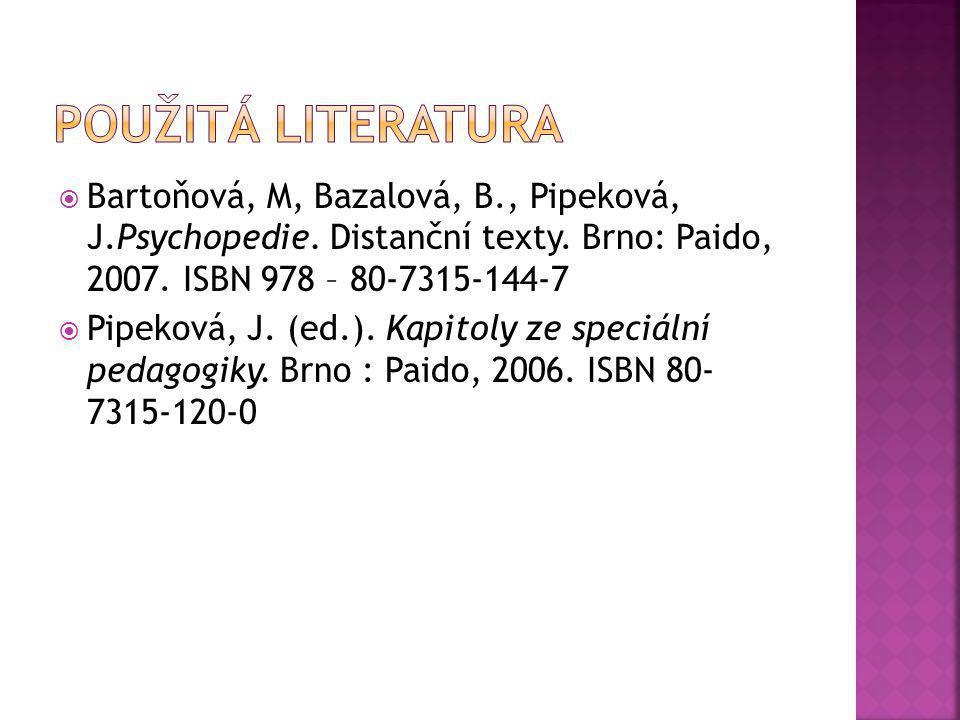  Bartoňová, M, Bazalová, B., Pipeková, J.Psychopedie. Distanční texty. Brno: Paido, 2007. ISBN 978 – 80-7315-144-7  Pipeková, J. (ed.). Kapitoly ze