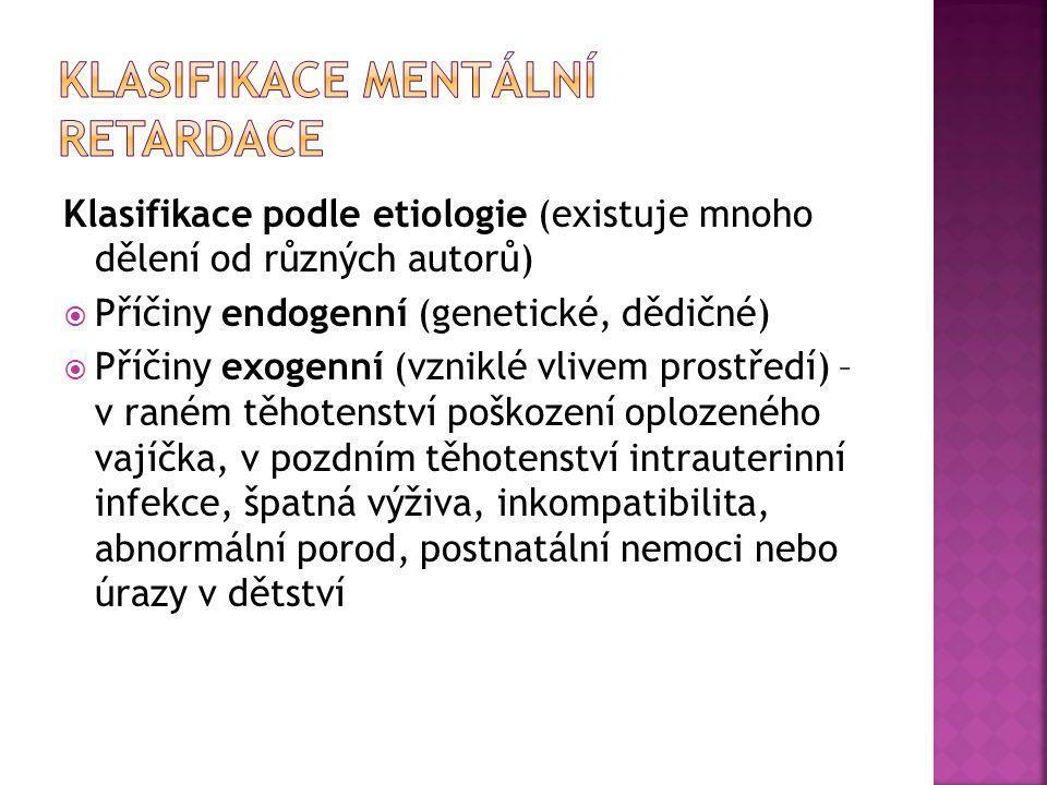 Klasifikace dle stupně mentálního postižení  F 70 Lehká MR - IQ 69-50 (odpovídá mentálnímu věku 9-12 let).