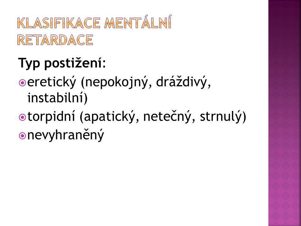 Typ postižení:  eretický (nepokojný, dráždivý, instabilní)  torpidní (apatický, netečný, strnulý)  nevyhraněný