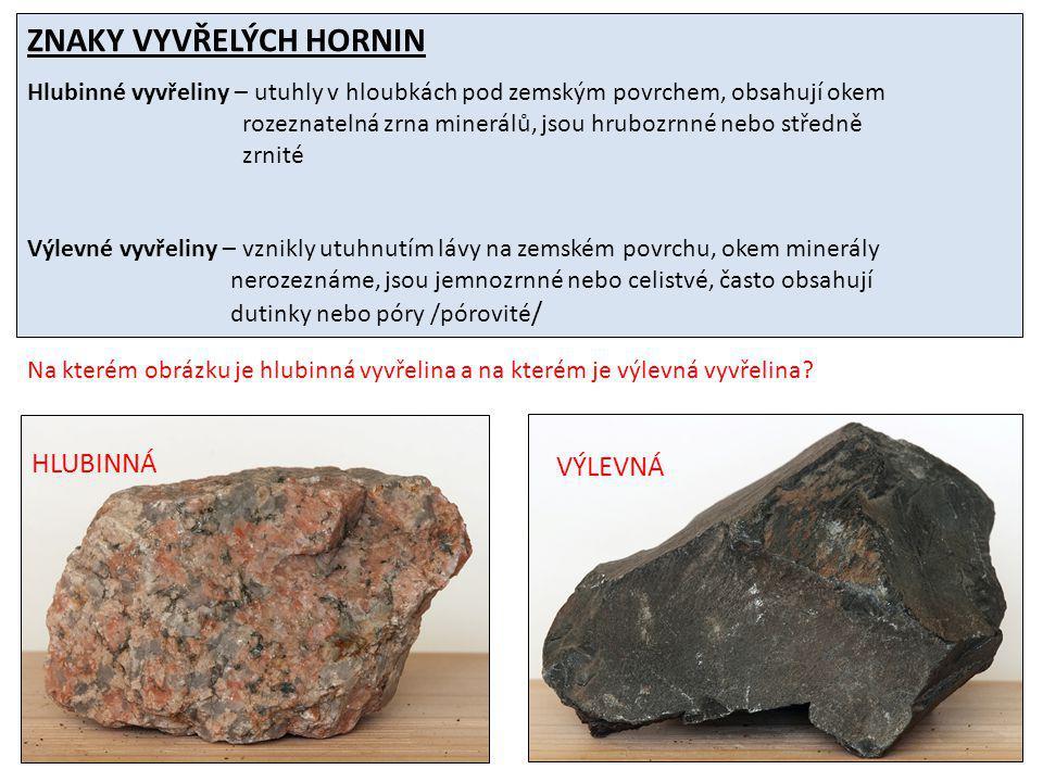ZNAKY VYVŘELÝCH HORNIN Hlubinné vyvřeliny – utuhly v hloubkách pod zemským povrchem, obsahují okem rozeznatelná zrna minerálů, jsou hrubozrnné nebo st