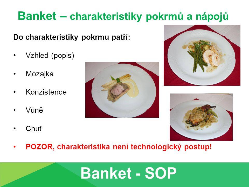 Banket – charakteristiky pokrmů a nápojů Do charakteristiky pokrmu patří: Vzhled (popis) Mozajka Konzistence Vůně Chuť POZOR, charakteristika není tec