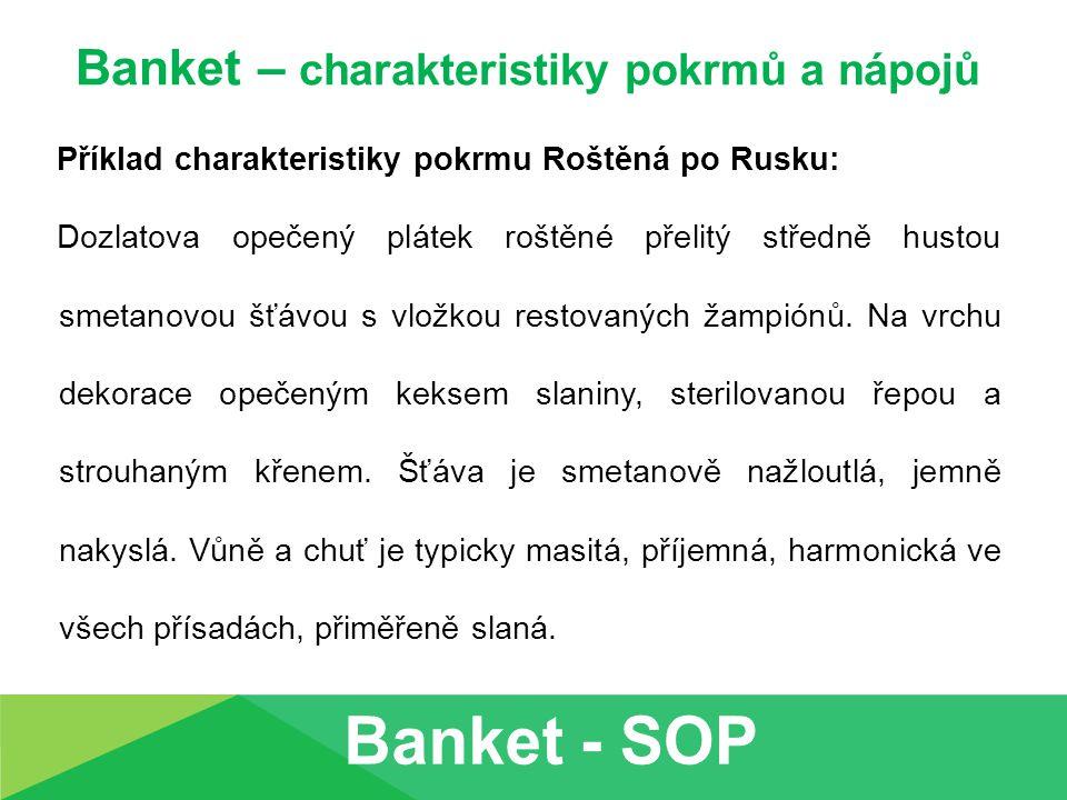 Banket – charakteristiky pokrmů a nápojů Příklad charakteristiky pokrmu Roštěná po Rusku: Dozlatova opečený plátek roštěné přelitý středně hustou smet
