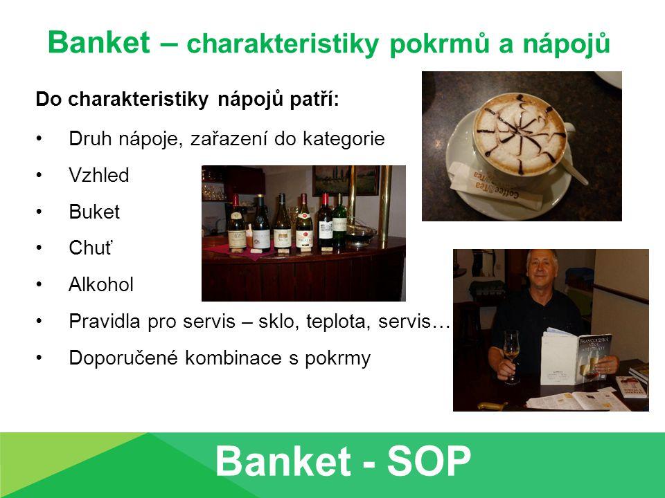 Banket – charakteristiky pokrmů a nápojů Do charakteristiky nápojů patří: Druh nápoje, zařazení do kategorie Vzhled Buket Chuť Alkohol Pravidla pro se