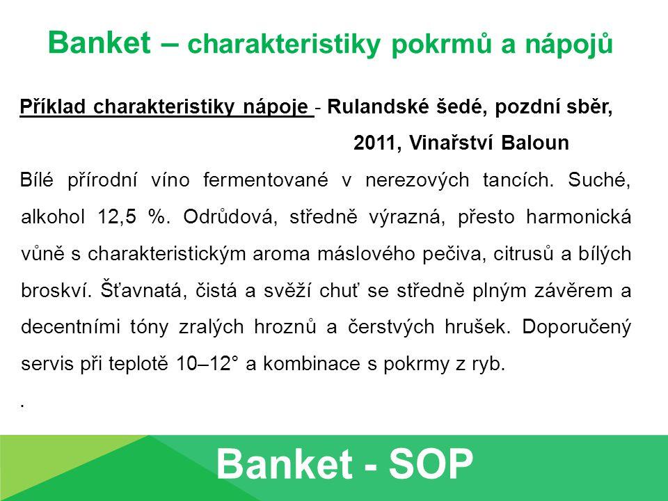 Banket – charakteristiky pokrmů a nápojů Příklad charakteristiky nápoje - Rulandské šedé, pozdní sběr, 2011, Vinařství Baloun Bílé přírodní víno ferme