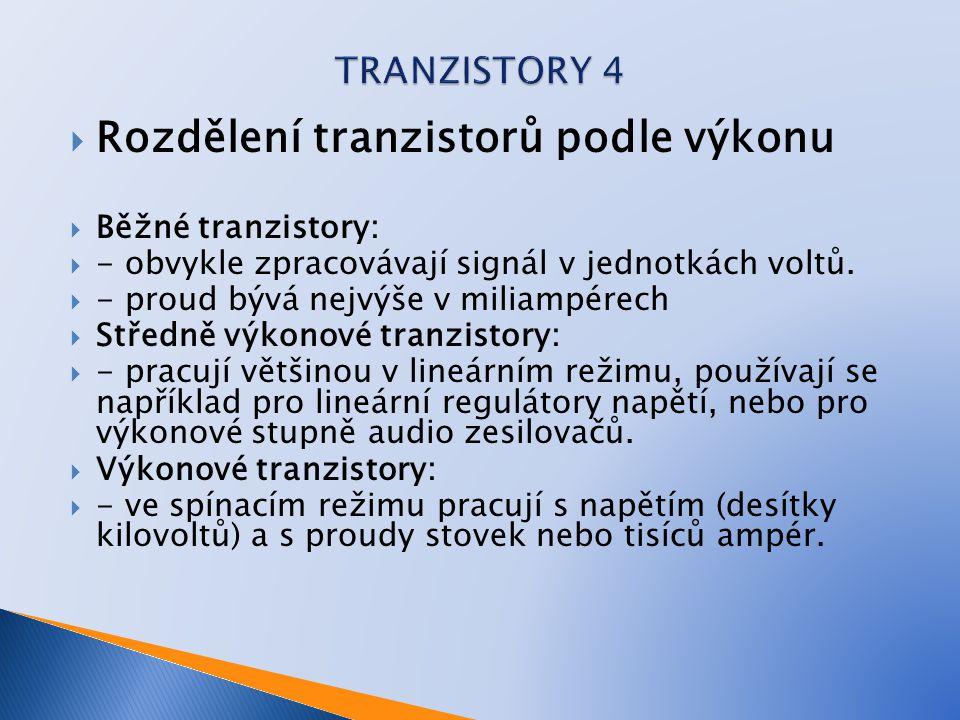  Rozdělení tranzistorů podle výkonu  Běžné tranzistory:  - obvykle zpracovávají signál v jednotkách voltů.  - proud bývá nejvýše v miliampérech 