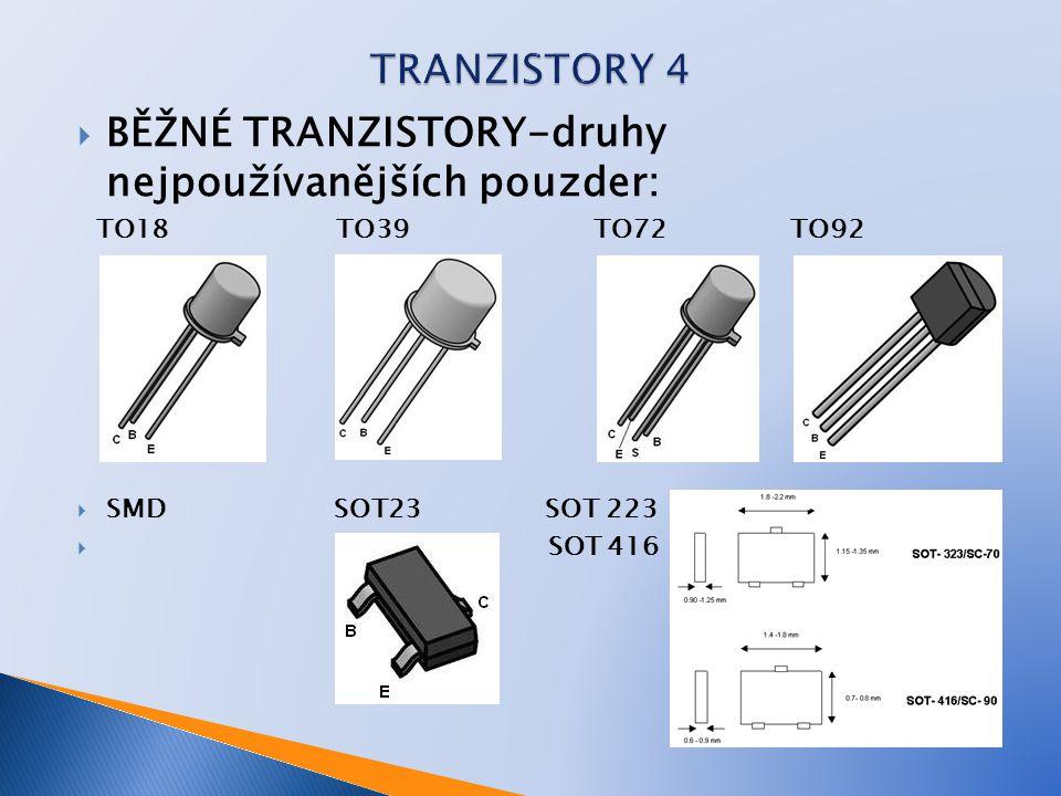  BĚŽNÉ TRANZISTORY-druhy nejpoužívanějších pouzder: TO18 TO39 TO72 TO92  SMD SOT23 SOT 223  SOT 416