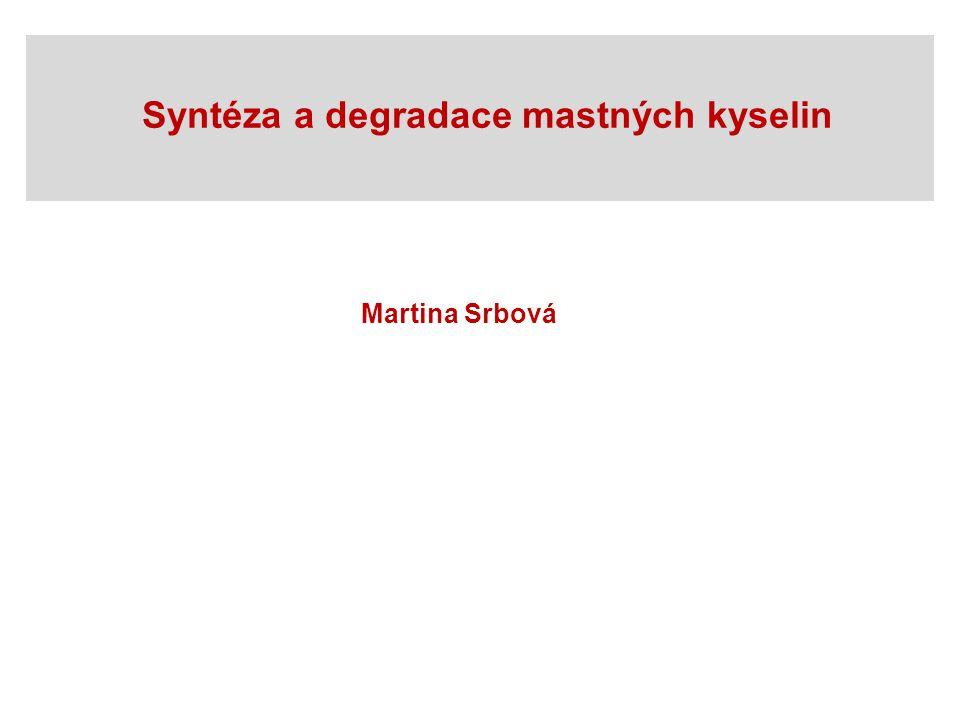 Syntéza a degradace mastných kyselin Martina Srbová