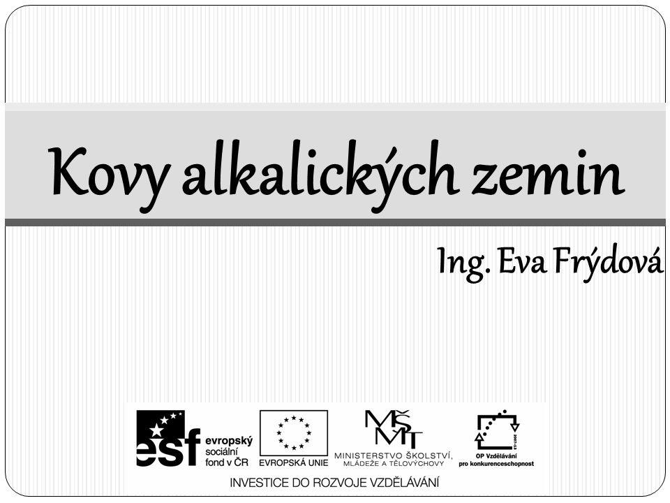 Kovy alkalických zemin Ing. Eva Frýdová