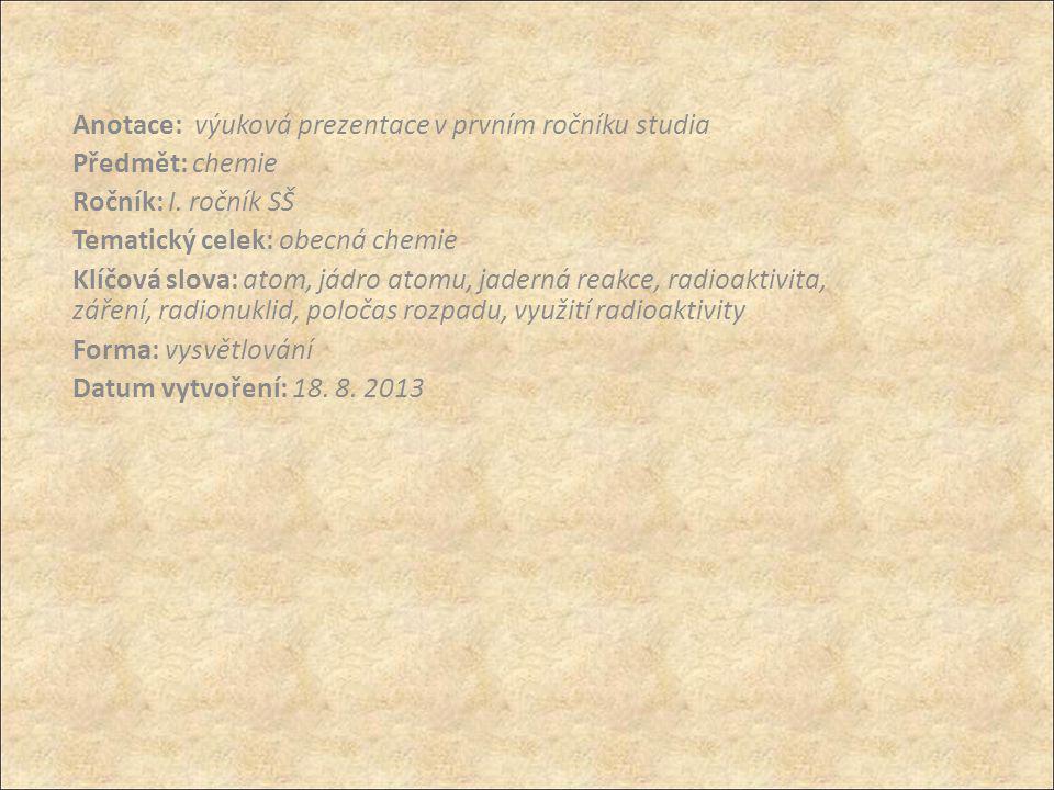 Anotace: výuková prezentace v prvním ročníku studia Předmět: chemie Ročník: I. ročník SŠ Tematický celek: obecná chemie Klíčová slova: atom, jádro ato