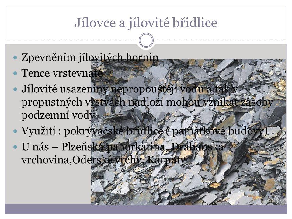 Jílovce a jílovité břidlice Zpevněním jílovitých hornin Tence vrstevnaté Jílovité usazeniny nepropouštějí vodu a tak v propustných vrstvách nadloží mo
