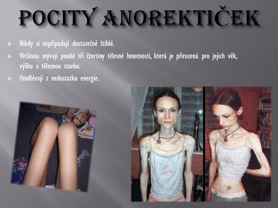  Nikdy si nepřipadají dostatečně štíhlé.  Většinou mývají pouhé tři čtvrtiny tělesné hmotnosti, která je přirozená pro jejich věk, výšku a tělesnou
