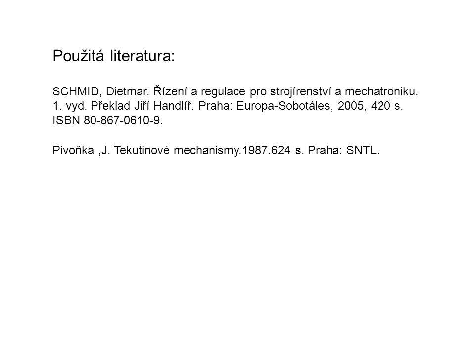 Použitá literatura: SCHMID, Dietmar. Řízení a regulace pro strojírenství a mechatroniku. 1. vyd. Překlad Jiří Handlíř. Praha: Europa-Sobotáles, 2005,