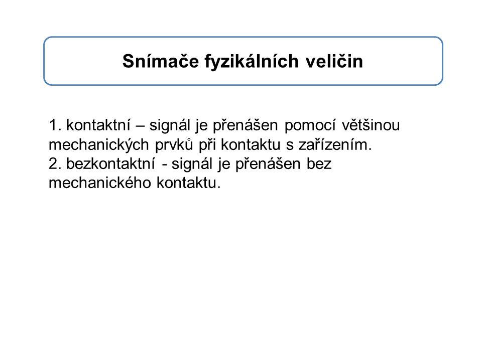 Snímače fyzikálních veličin 1. kontaktní – signál je přenášen pomocí většinou mechanických prvků při kontaktu s zařízením. 2. bezkontaktní - signál je