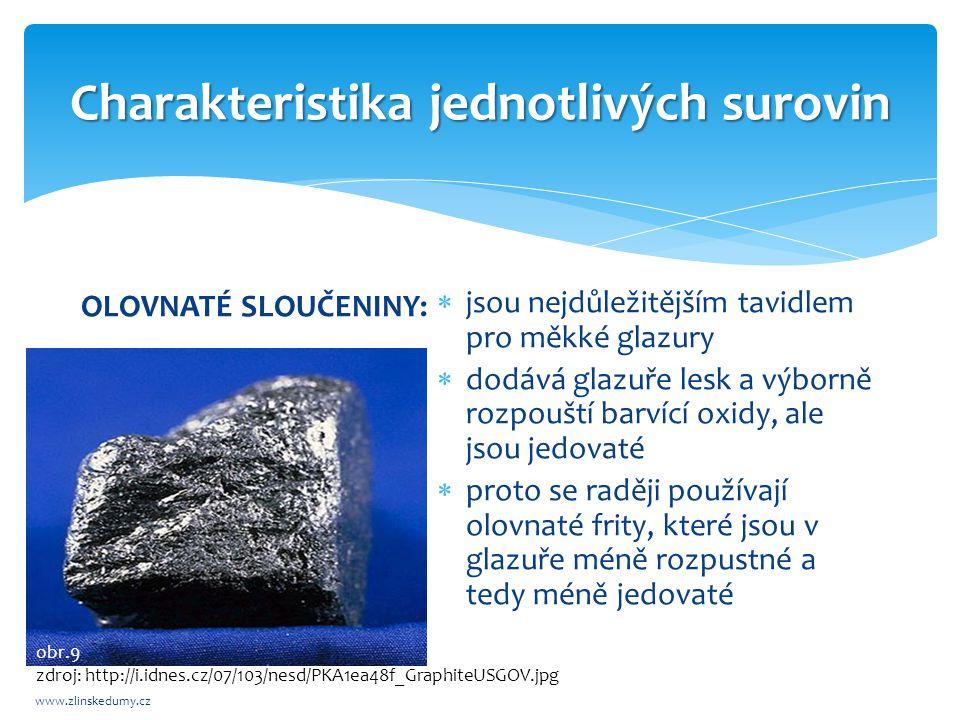 Charakteristika jednotlivých surovin www.zlinskedumy.cz OLOVNATÉ SLOUČENINY:  jsou nejdůležitějším tavidlem pro měkké glazury  dodává glazuře lesk a výborně rozpouští barvící oxidy, ale jsou jedovaté  proto se raději používají olovnaté frity, které jsou v glazuře méně rozpustné a tedy méně jedovaté obr.9 zdroj: http://i.idnes.cz/07/103/nesd/PKA1ea48f_GraphiteUSGOV.jpg