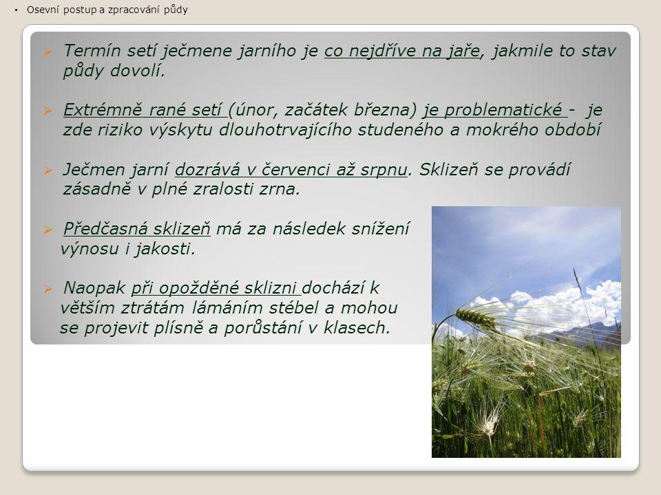  Termín setí ječmene jarního je co nejdříve na jaře, jakmile to stav půdy dovolí.