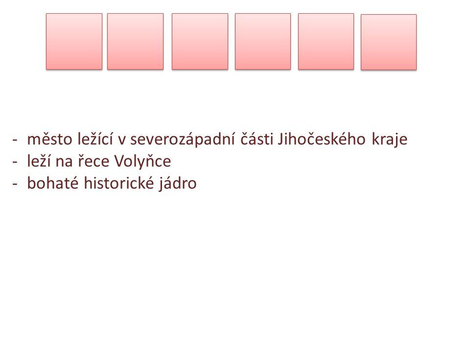 -město ležící v severozápadní části Jihočeského kraje -leží na řece Volyňce -bohaté historické jádro