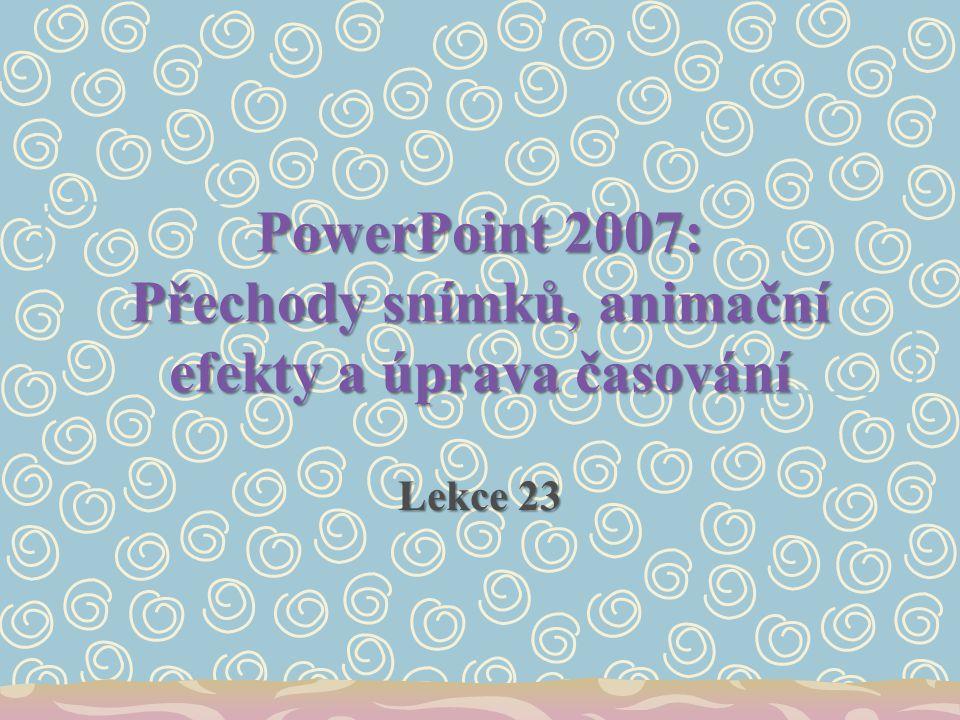 PowerPoint 2007: Přechody snímků, animační efekty a úprava časování Lekce 23