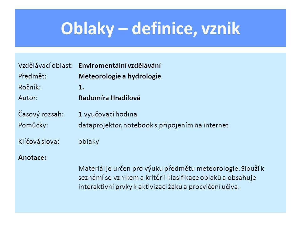 Oblaky – definice, vznik Vzdělávací oblast:Enviromentální vzdělávání Předmět:Meteorologie a hydrologie Ročník:1.