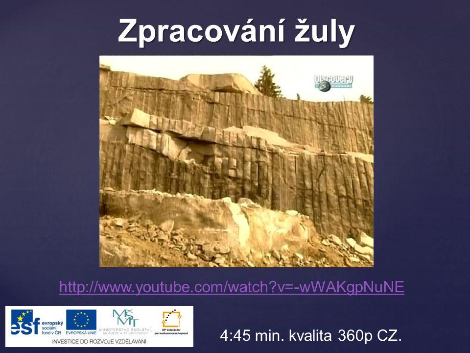 Zpracování žuly http://www.youtube.com/watch?v=-wWAKgpNuNE 4:45 min. kvalita 360p CZ.